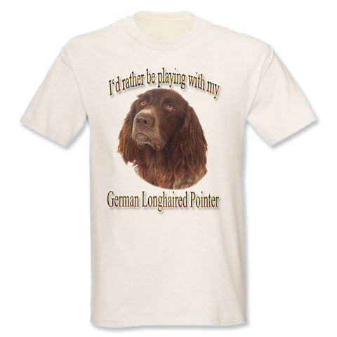 Natural I'd Rather Be Playing With My German Longhaired Pointer T-Shirt