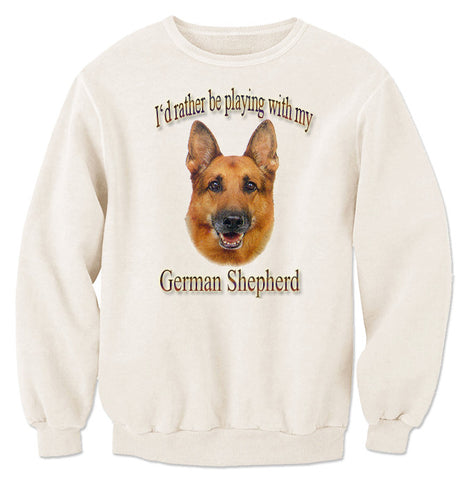 Natural I'd Rather Be Playing With My German Shepherd Sweatshirt