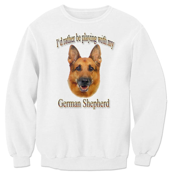 White I'd Rather Be Playing With My German Shepherd Sweatshirt
