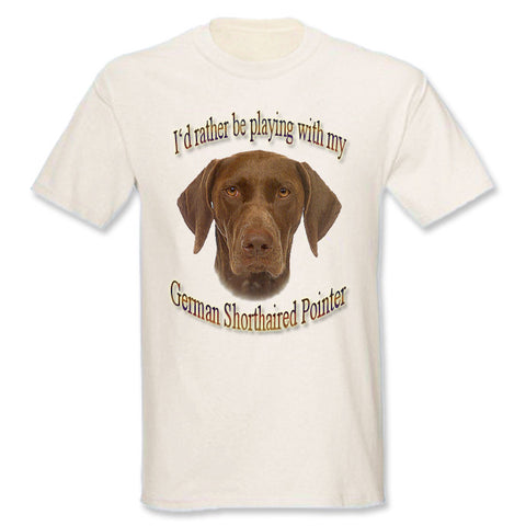 Natural I'd Rather Be Playing With My German Shorthaired Pointer T-Shirt