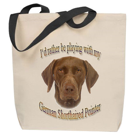 I'd Rather Be Playing With My German Shorthaired Pointer Tote Bag