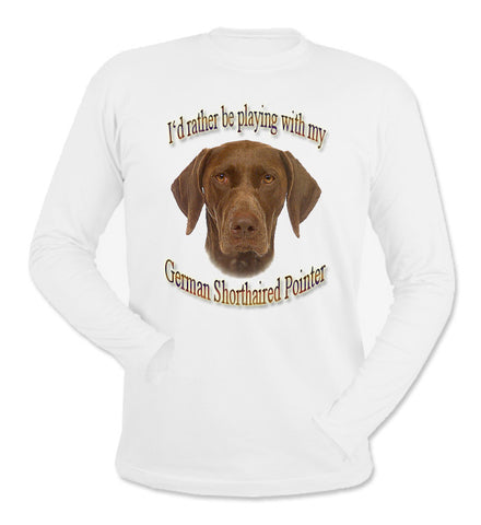 White I'd Rather Be Playing With My German Shorthaired Pointer Long Sleeve T-Shirt