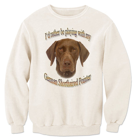 Natural I'd Rather Be Playing With My German Shorthaired Pointer Sweatshirt