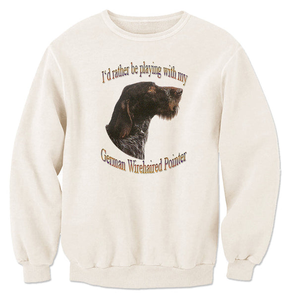 Natural I'd Rather Be Playing With My German Wirehaired Pointer Sweatshirt