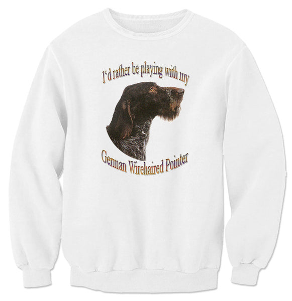 White I'd Rather Be Playing With My German Wirehaired Pointer Sweatshirt