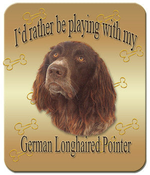 I'd Rather Be Playing With My Longhaired German Pointer Mouse Pad