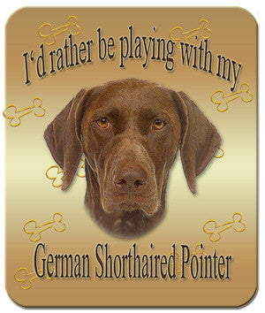 I'd Rather Be Playing With My Shorthaired German Pointer Mouse Pad