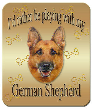 I'd Rather Be Playing With My German Shepherd Mouse Pad