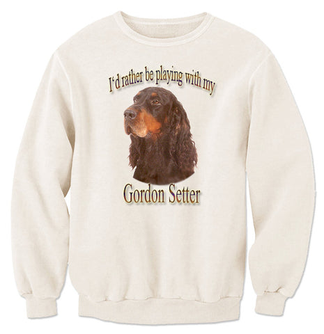 Natural I'd Rather Be Playing With My Gordon Setter Sweatshirt
