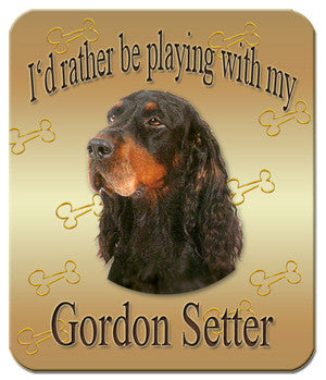 I'd Rather Be Playing With My Gordon Setter Mouse Pad