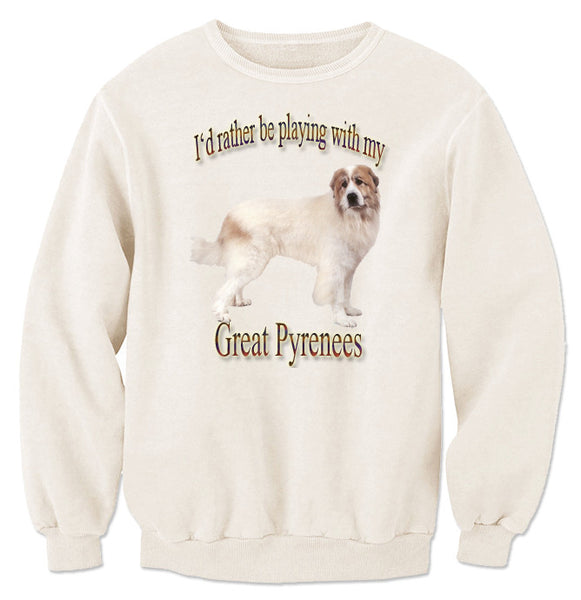 Natural I'd Rather Be Playing With My Great Pyrenees Sweatshirt