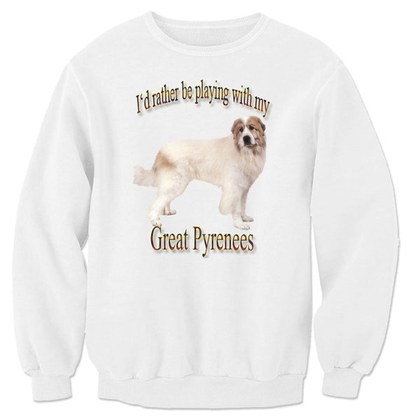 White I'd Rather Be Playing With My Great Pyrenees Sweatshirt