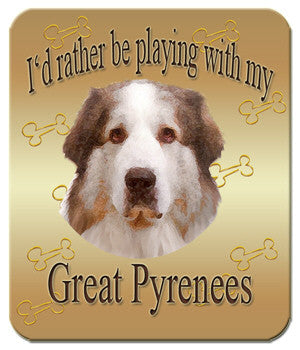 I'd Rather Be Playing With My Great Pyrenees Mouse Pad
