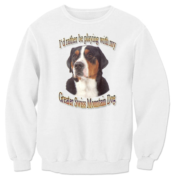 White I'd Rather Be Playing With My Greater Swiss Mountain Dog Sweatshirt
