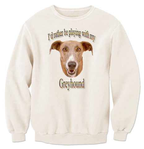 Natural I'd Rather Be Playing With My Greyhound Sweatshirt
