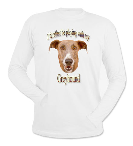 White I'd Rather Be Playing With My Greyhound Long Sleeve T-Shirt