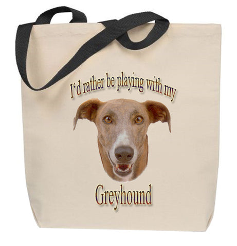I'd Rather Be Playing With My Greyhound Tote Bag