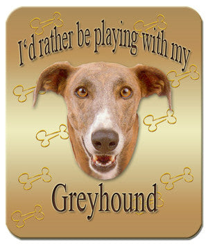 I'd Rather Be Playing With My Greyhound Mouse Pad