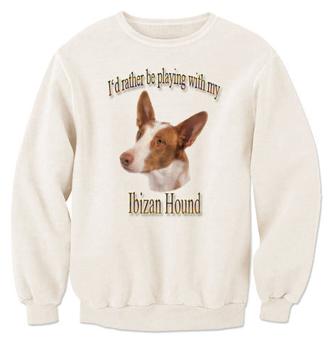 Natural I'd Rather Be Playing With My Ibizan Hound Sweatshirt