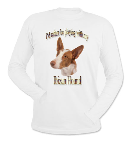 White I'd Rather Be Playing With My Ibizan Hound Long Sleeve T-Shirt