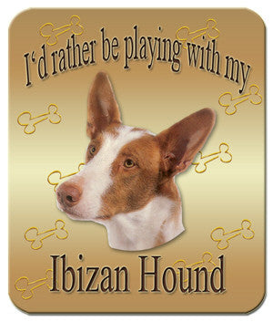 I'd Rather Be Playing With My Ibizan Hound Mouse Pad