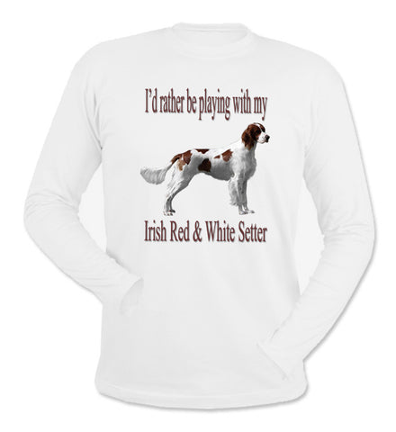 I'd Rather Be Playing With My Irish Red And White Setter White Long Sleeve T-Shirt
