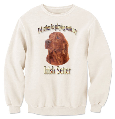 Natural I'd Rather Be Playing With My Irish Setter Sweatshirt