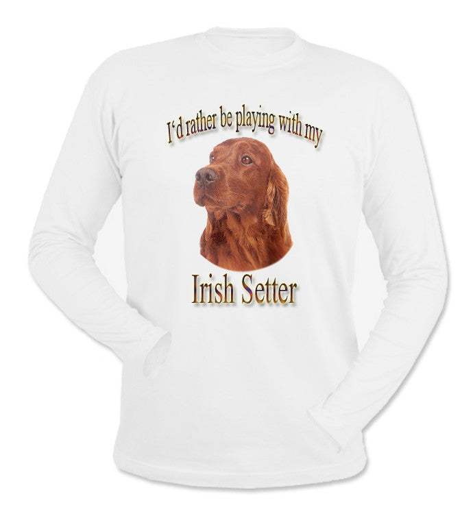 White I'd Rather Be Playing With My Irish Setter Long Sleeve T-Shirt