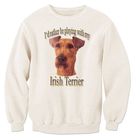 Natural I'd Rather Be Playing With My Irish Terrier Sweatshirt