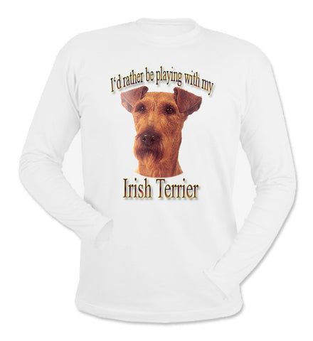 White I'd Rather Be Playing With My Irish Terrier Long Sleeve T-Shirt