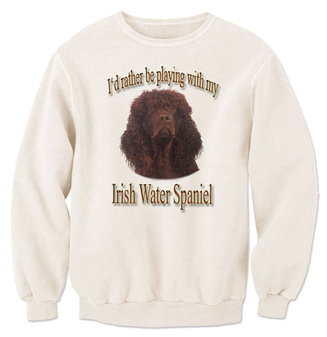 Natural I'd Rather Be Playing With My Irish Water Spaniel Sweatshirt