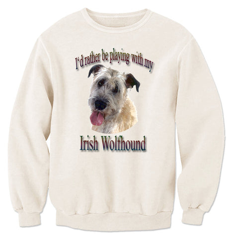 Natural I'd Rather Be Playing With My Irish Wolfhound Sweatshirt