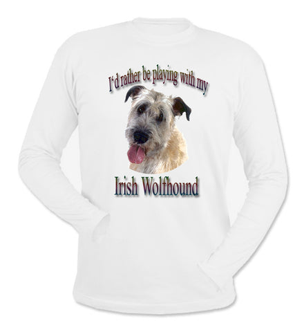 White I'd Rather Be Playing With My Irish Wolfhound Long Sleeve T-Shirt