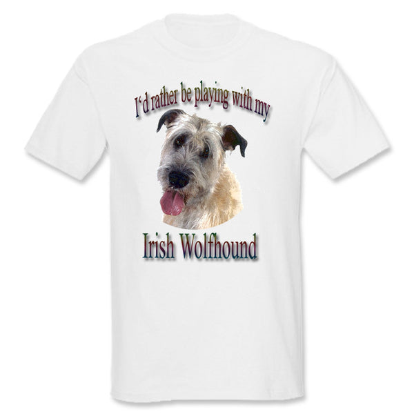 White I'd Rather Be Playing With My Irish Wolfhound T-Shirt