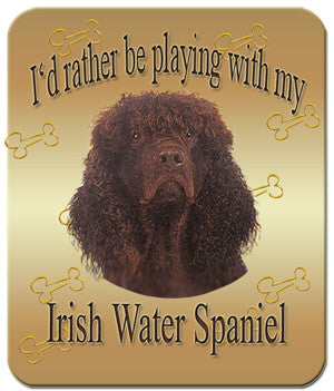 I'd Rather Be Playing With My Irish Water Spaniel Mouse Pad