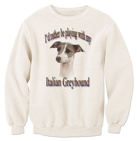 Natural I'd Rather Be Playing With My Italian Greyhound Sweatshirt