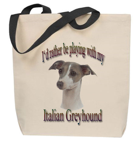 I'd Rather Be Playing With My Italian Greyhound Tote Bag