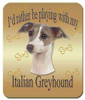 I'd Rather Be Playing With My Italian Greyhound Mouse Pad