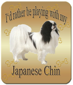 I'd Rather Be Playing With My Japanese Chin Mouse Pad