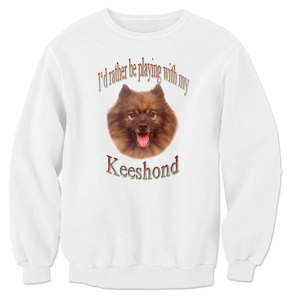 White I'd Rather Be Playing With My Keeshond Sweatshirt