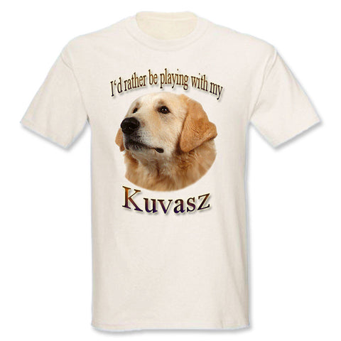 Natural I'd Rather Be Playing With My Kuvasz T-Shirt