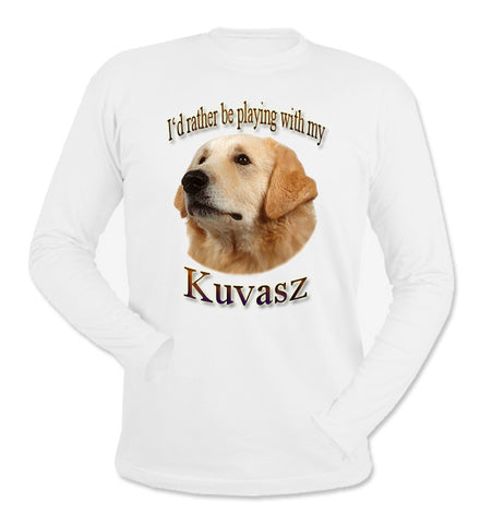 White I'd Rather Be Playing With My Kuvasz Long Sleeve T-Shirt
