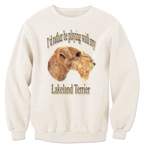 Natural I'd Rather Be Playing With My Lakeland Terrier Sweatshirt