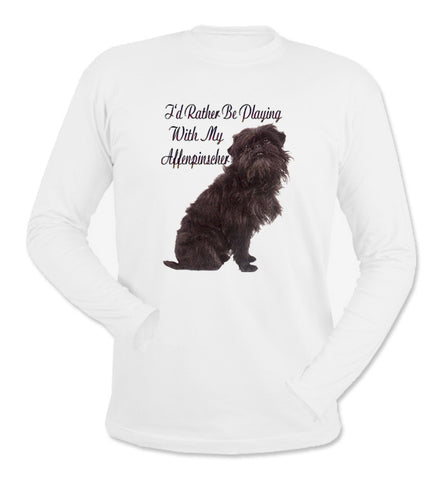 I'd Rather Be Playing With My Affenpinscher Long Sleeve T-Shirt