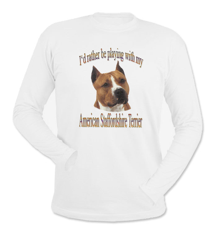 White I'd Rather Be Playing With My American Staffordshire Terrier Long Sleeve T-Shirt