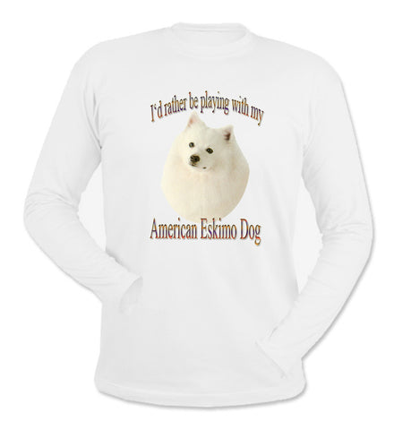 White I'd Rather Be Playing With My American Eskimo Dog Long Sleeve T-Shirt