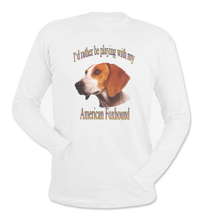White I'd Rather Be Playing With My American Foxhound Long Sleeve T-Shirt.