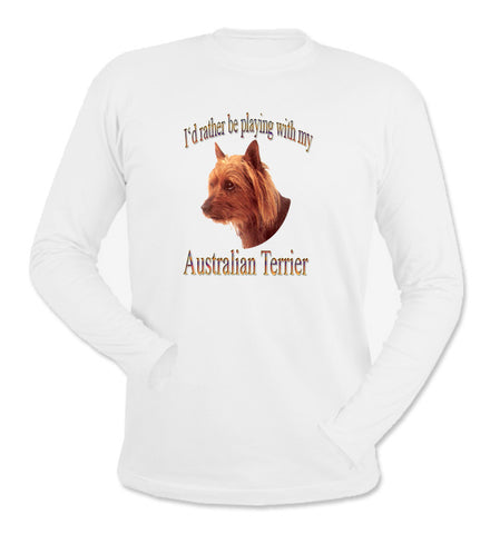 White I'd Rather Be Playing With My Australian Terrier Long Sleeve T-Shirt