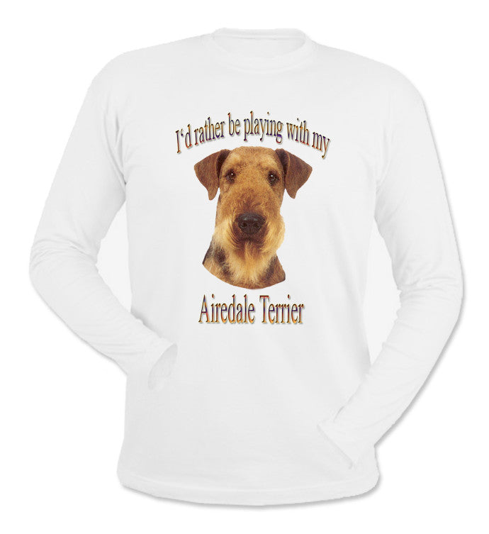 White I'd Rather Be Playing With My Airedale Terrier Long Sleeve T-Shirt