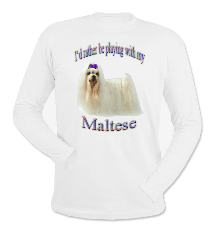 White I'd Rather Be Playing With My Maltese Long Sleeve T-Shirt